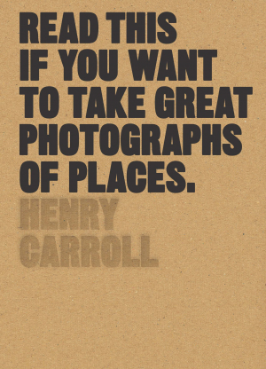 Read this if you want to take great photos of places, by Henry Carroll